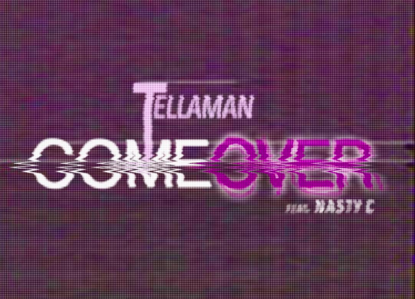 Tellaman Ft. Nasty C – Come Over