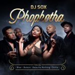 DJ Sox – Phophotha Ft. Sir Bubzin, BHAR, Baba ka Nothing & Dotte